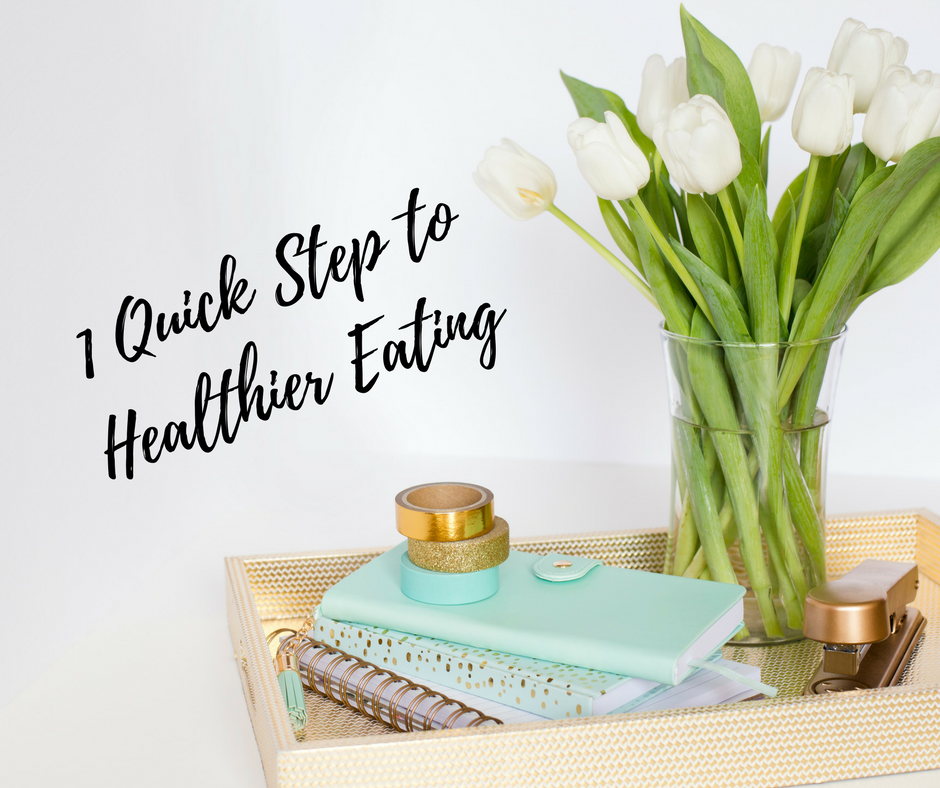 1 quick step to healthier eating