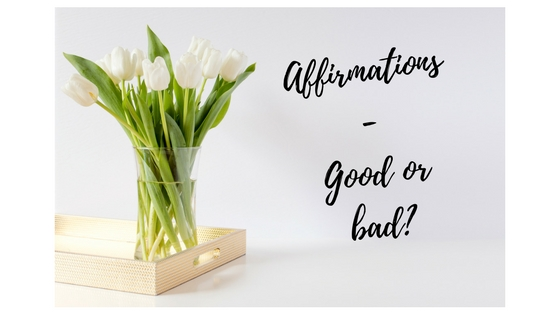 affirmations - good or bad?