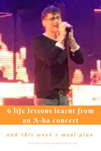 6 life lessons from an A-ha concert and this week's meal plan